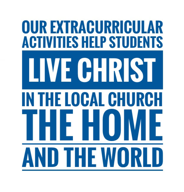 Our extracurricular activities help students live Christ in the local church, the home, and the world.